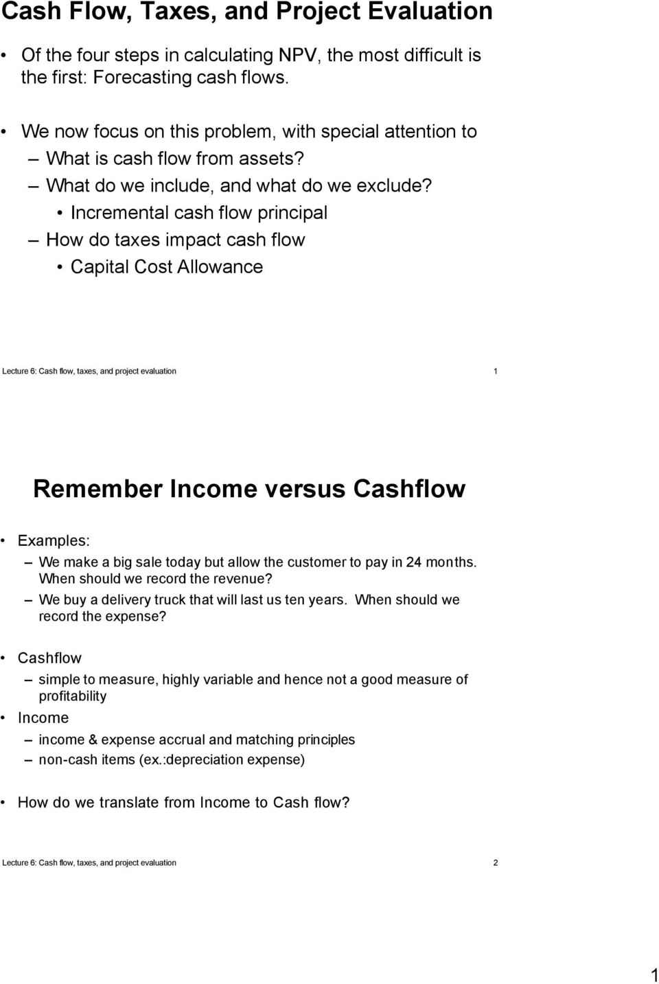 Incremental cash flow principal How do taxes impact cash flow Capital Cost Allowance Lecture 6: Cash flow, taxes, and project evaluation 1 Remember Income versus Cashflow Examples: We make a big sale