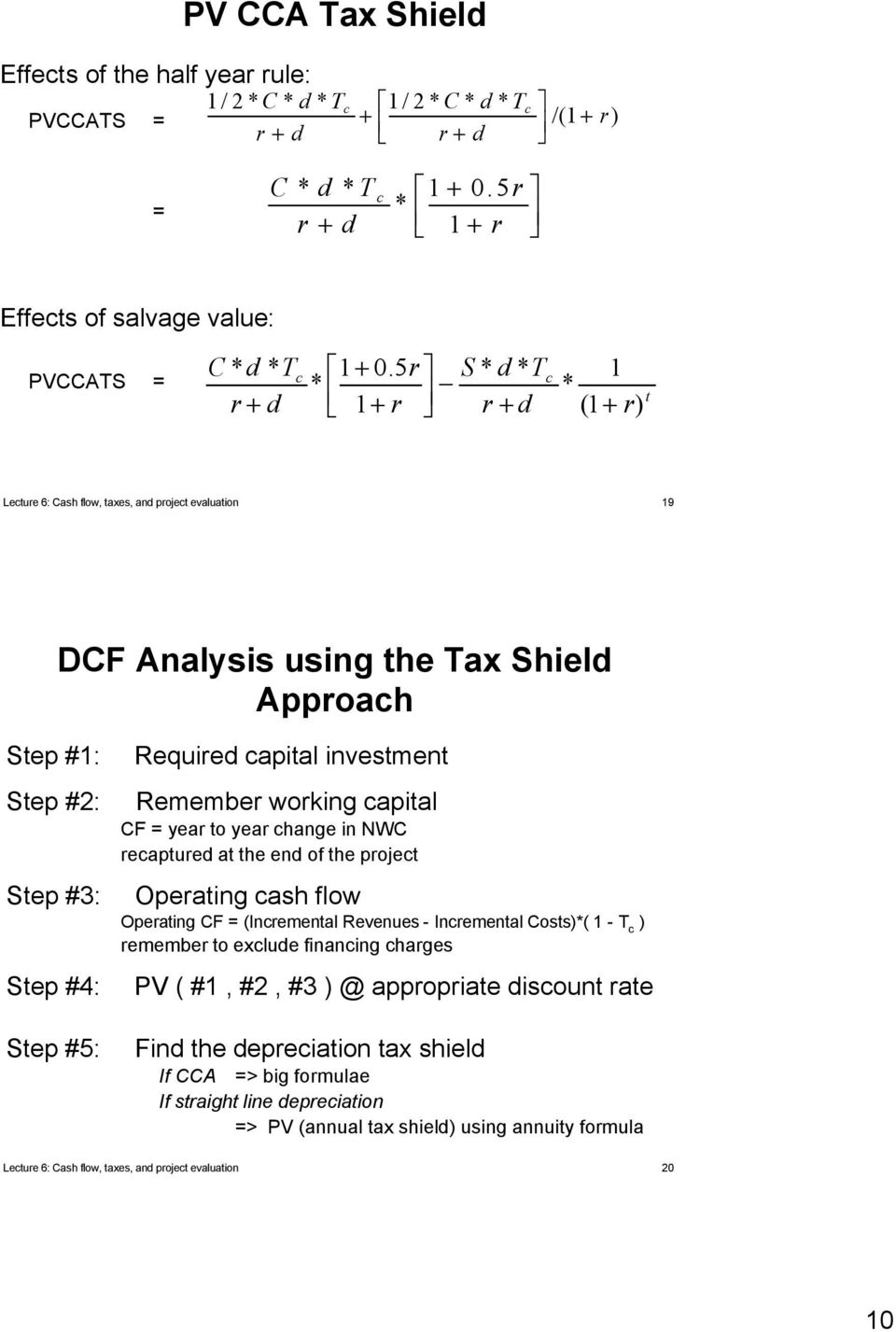 5r S * d * T * 1+ r r + d c 1 * (1 + r) t Lecture 6: Cash flow, taxes, and project evaluation 19 DCF Analysis using the Tax Shield Approach Step #1: Step #2: Step #3: Step #4: Step #5: Required