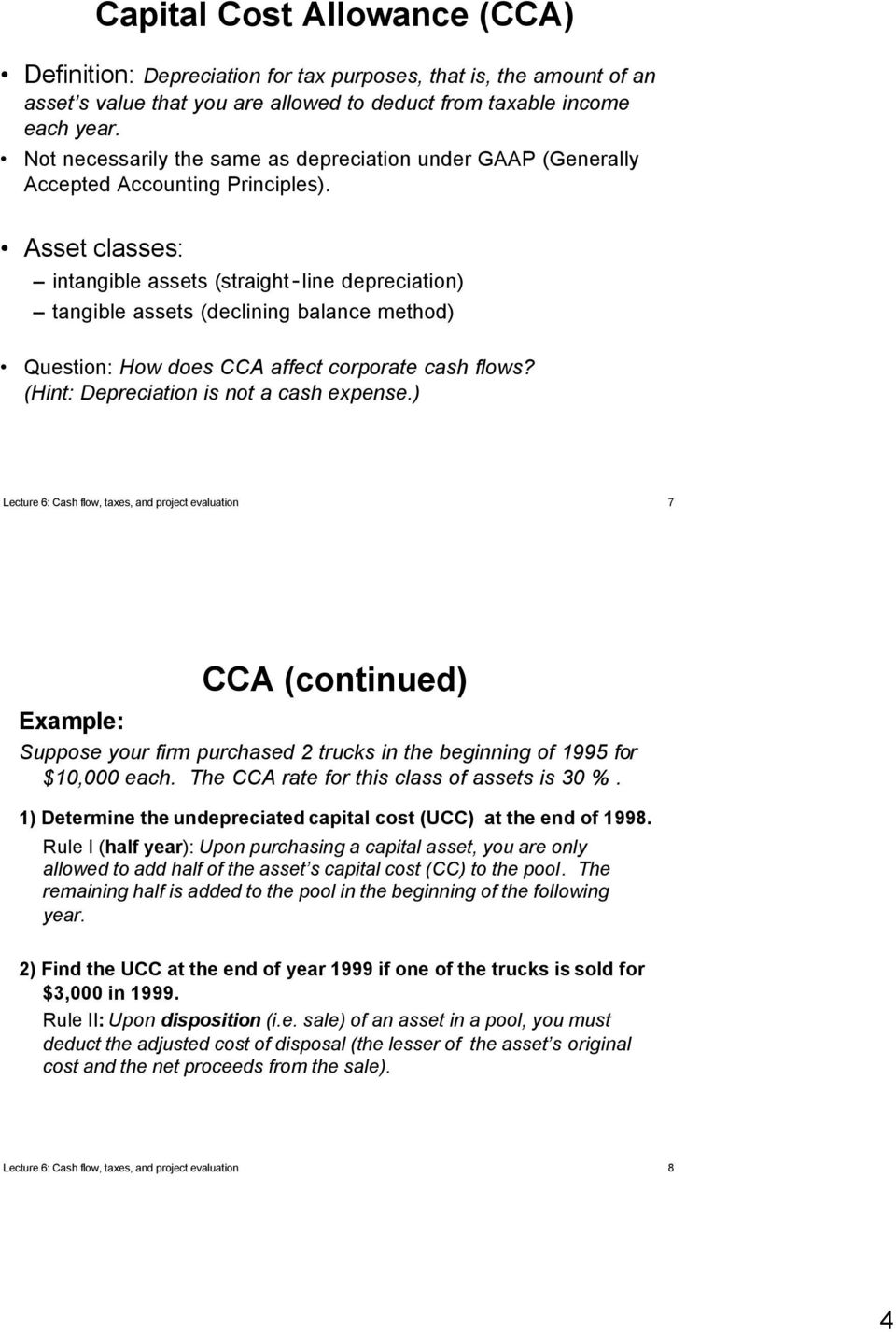 Asset classes: intangible assets (straight-line depreciation) tangible assets (declining balance method) Question: How does CCA affect corporate cash flows? (Hint: Depreciation is not a cash expense.