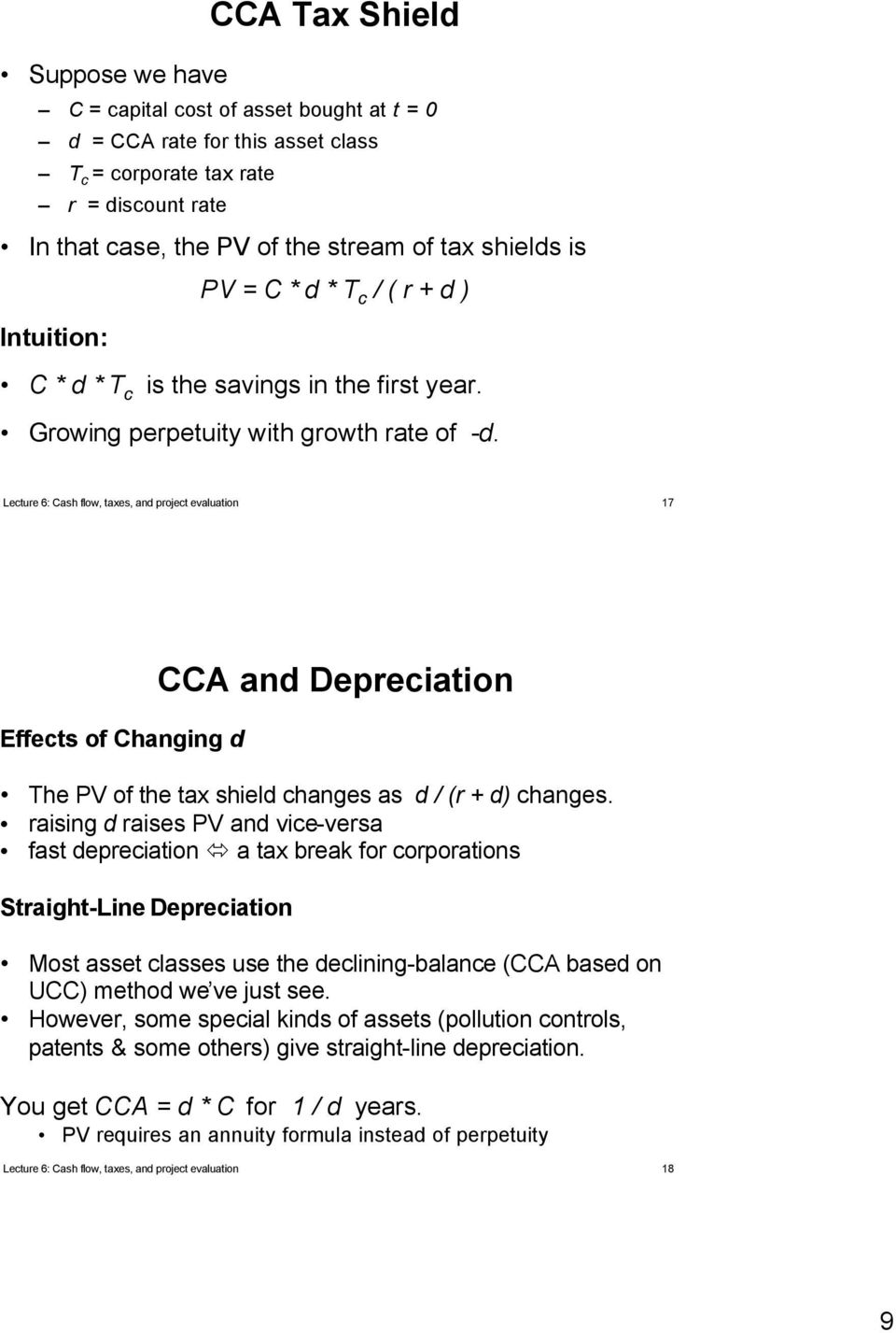 Lecture 6: Cash flow, taxes, and project evaluation 17 Effects of Changing d CCA and Depreciation The PV of the tax shield changes as d / (r + d) changes.