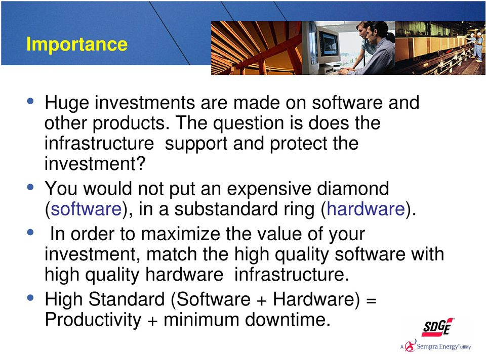 You would not put an expensive diamond (software), in a substandard ring (hardware).