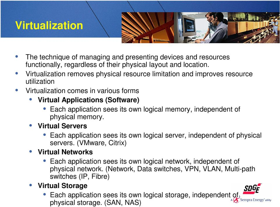 logical memory, independent of physical memory. Virtual Servers Each application sees its own logical server, independent of physical servers.