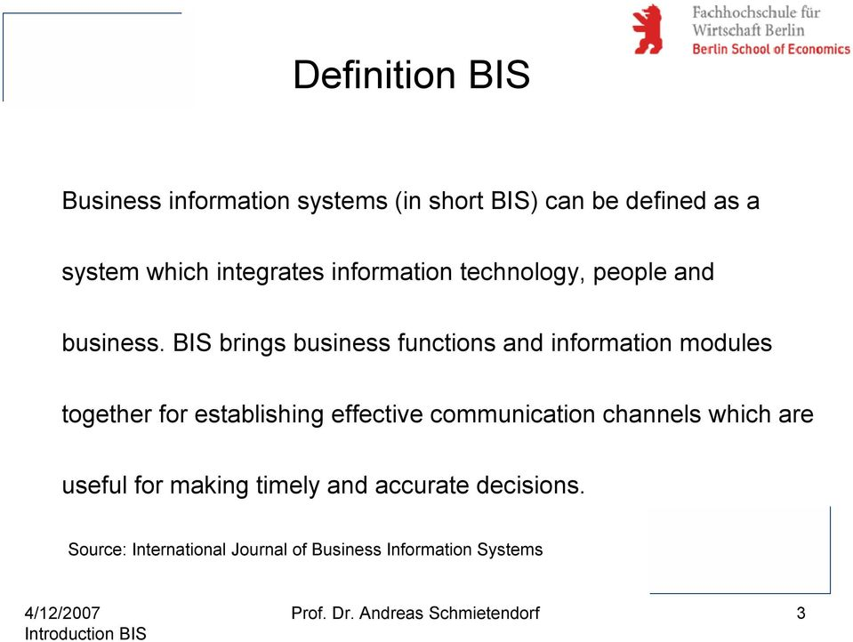 BIS brings business functions and information modules together for establishing effective communication