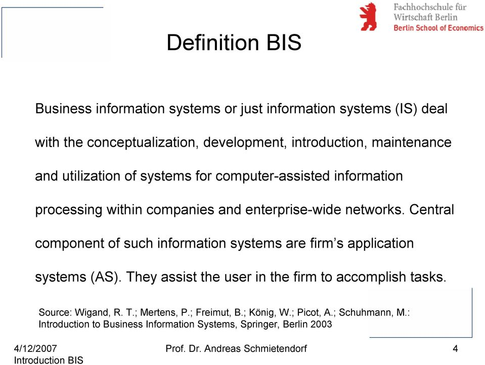 Central component of such information systems are firm s application systems (AS). They assist the user in the firm to accomplish tasks.