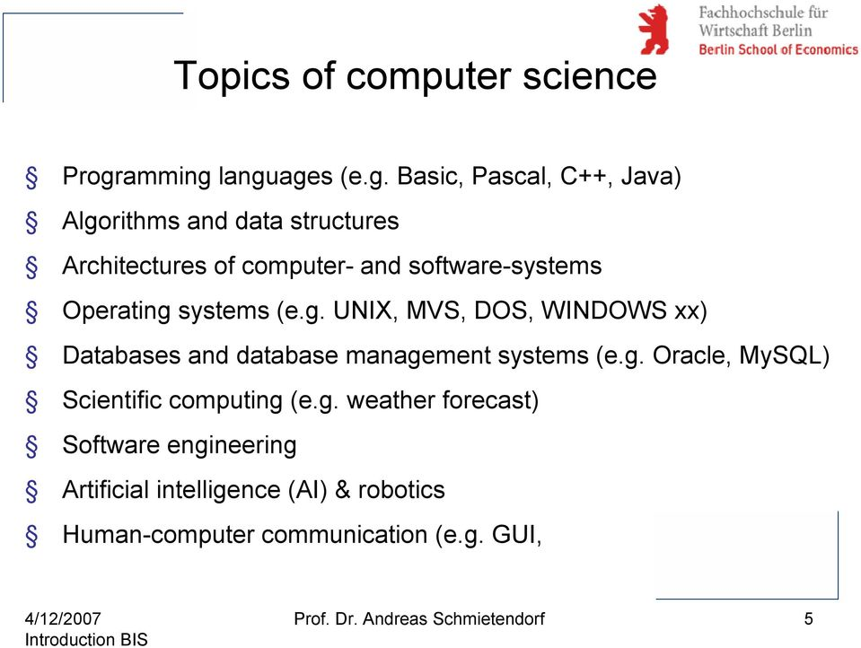 languages (e.g. Basic, Pascal, C++, Java) Algorithms and data structures Architectures of computer- and