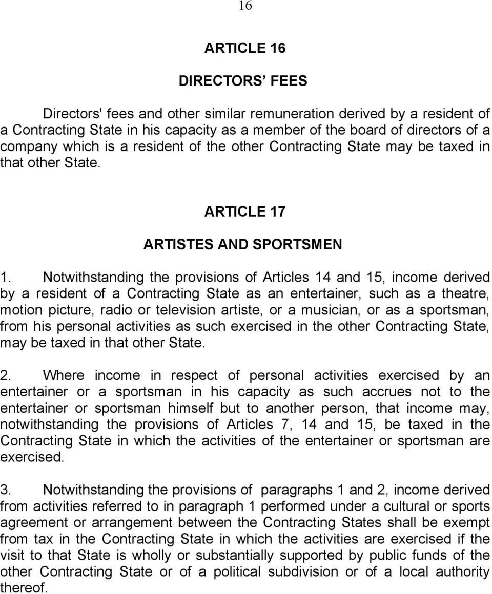 Notwithstanding the provisions of Articles 14 and 15, income derived by a resident of a Contracting State as an entertainer, such as a theatre, motion picture, radio or television artiste, or a