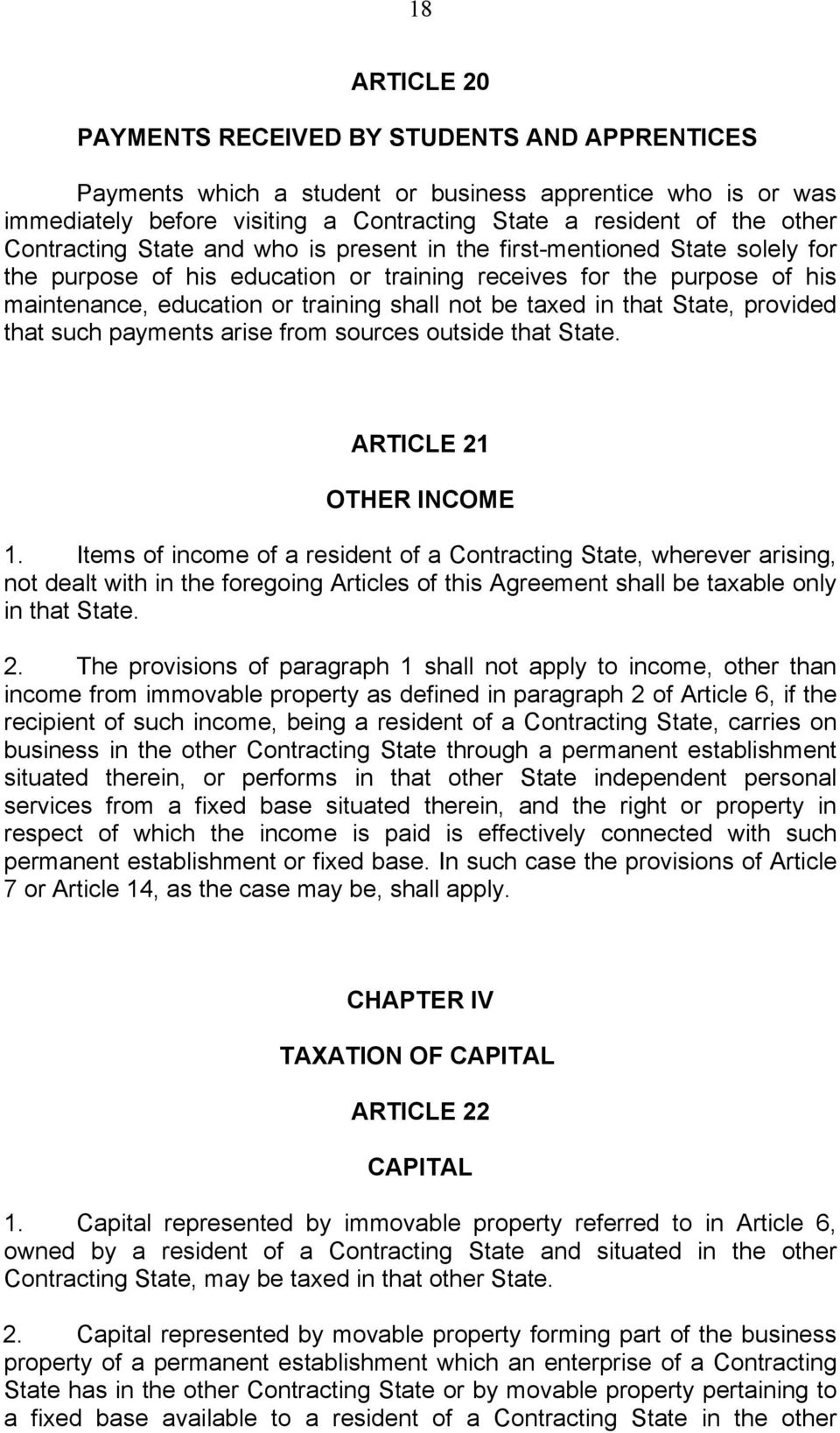 taxed in that State, provided that such payments arise from sources outside that State. ARTICLE 21 OTHER INCOME 1.