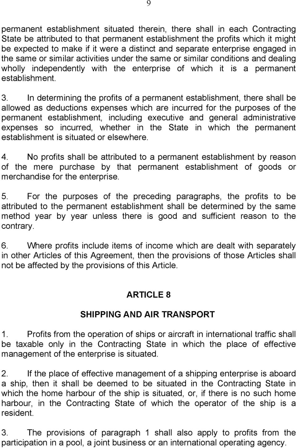In determining the profits of a permanent establishment, there shall be allowed as deductions expenses which are incurred for the purposes of the permanent establishment, including executive and