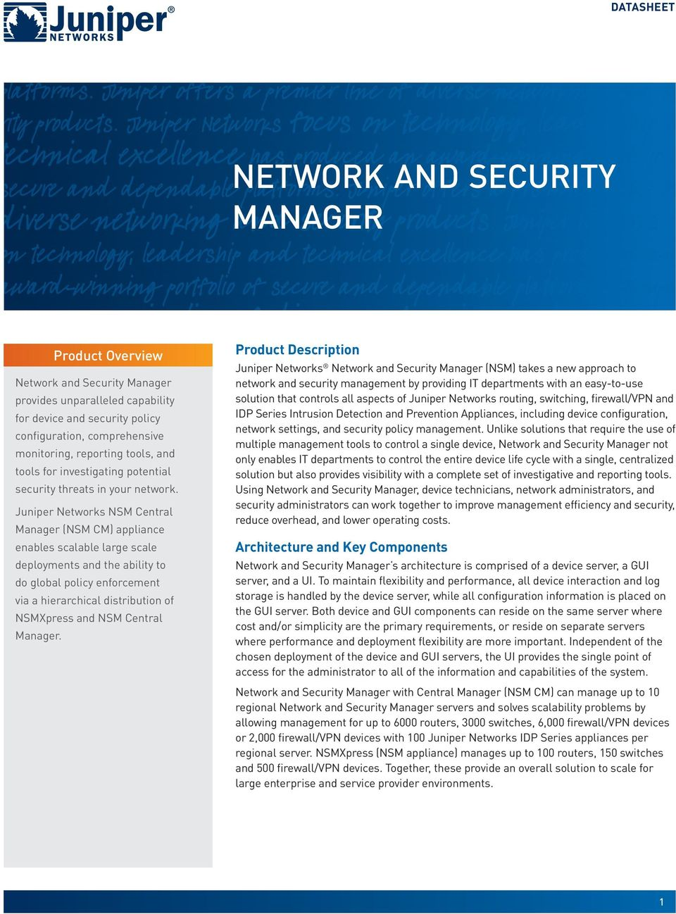 Juniper Networks NSM Central Manager (NSM CM) appliance enables scalable large scale deployments and the ability to do global policy enforcement via a hierarchical distribution of NSMXpress and NSM