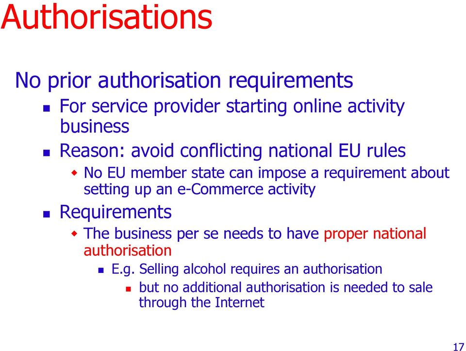 e-commerce activity Requirements The business per se needs to have proper national authorisation E.g.