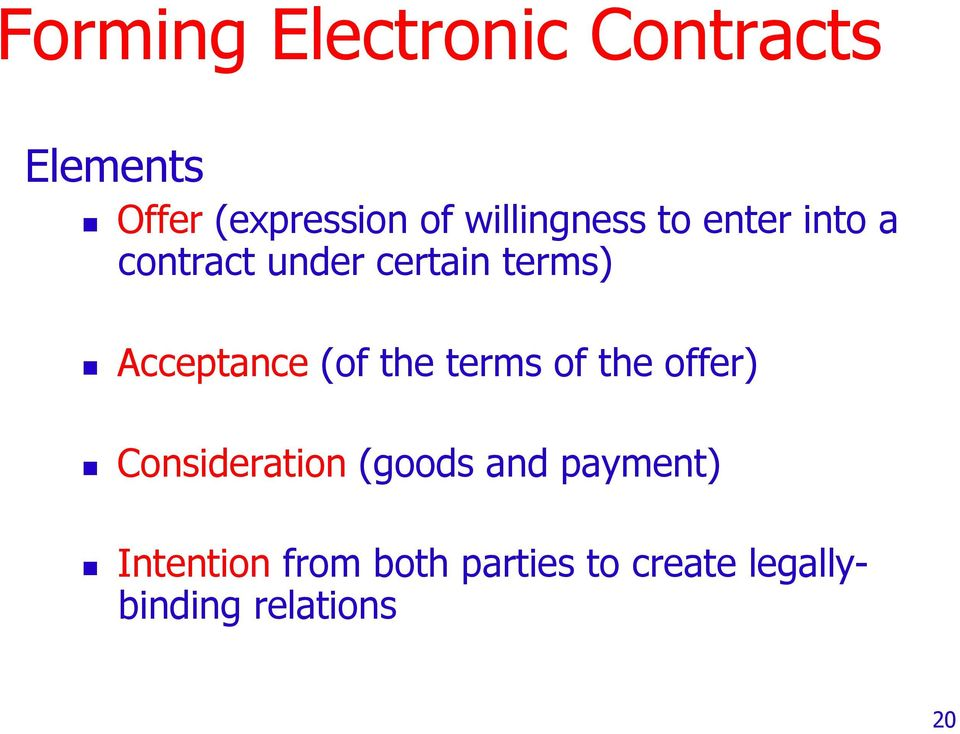 Acceptance (of the terms of the offer) Consideration (goods and