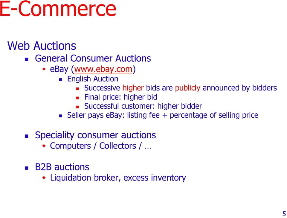 com) English Auction Successive higher bids are publicly announced by bidders Final price: