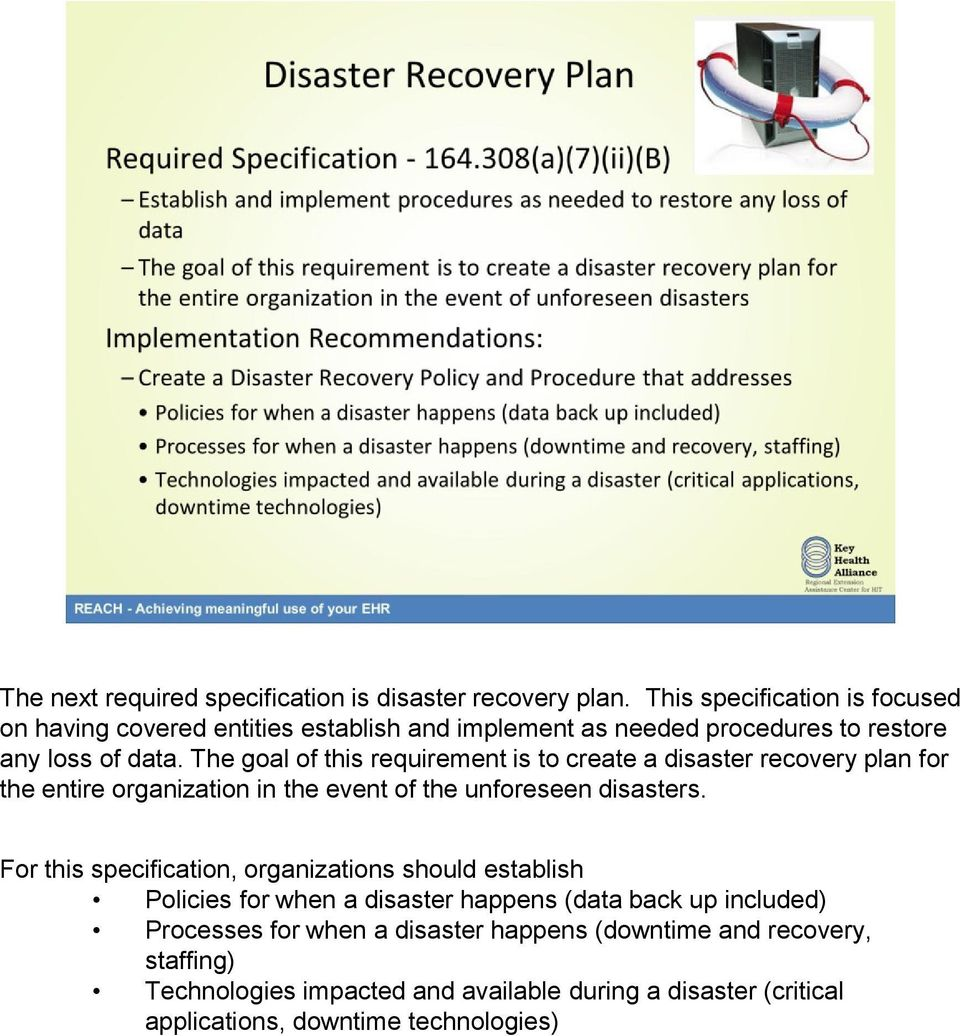 The goal of this requirement is to create a disaster recovery plan for the entire organization in the event of the unforeseen disasters.