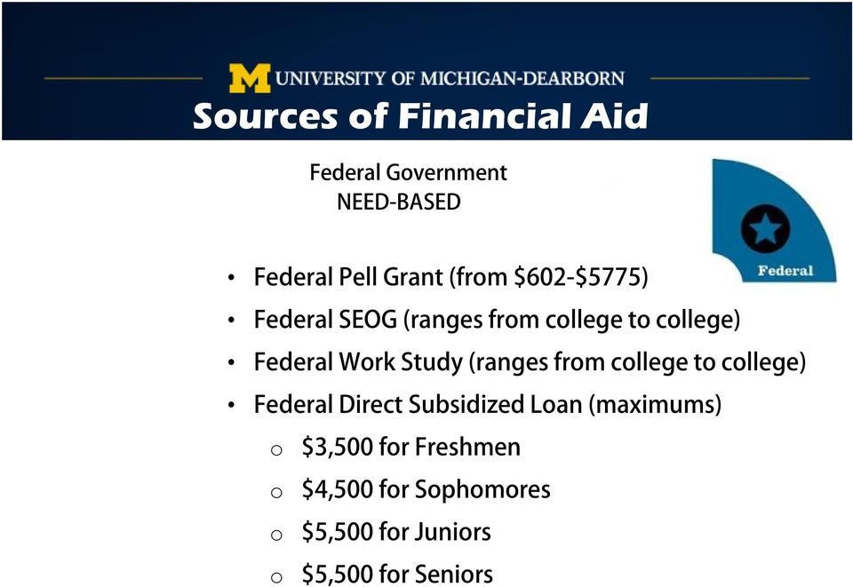 (ranges from college to college) Federal Direct Subsidized Loan (maximums) o