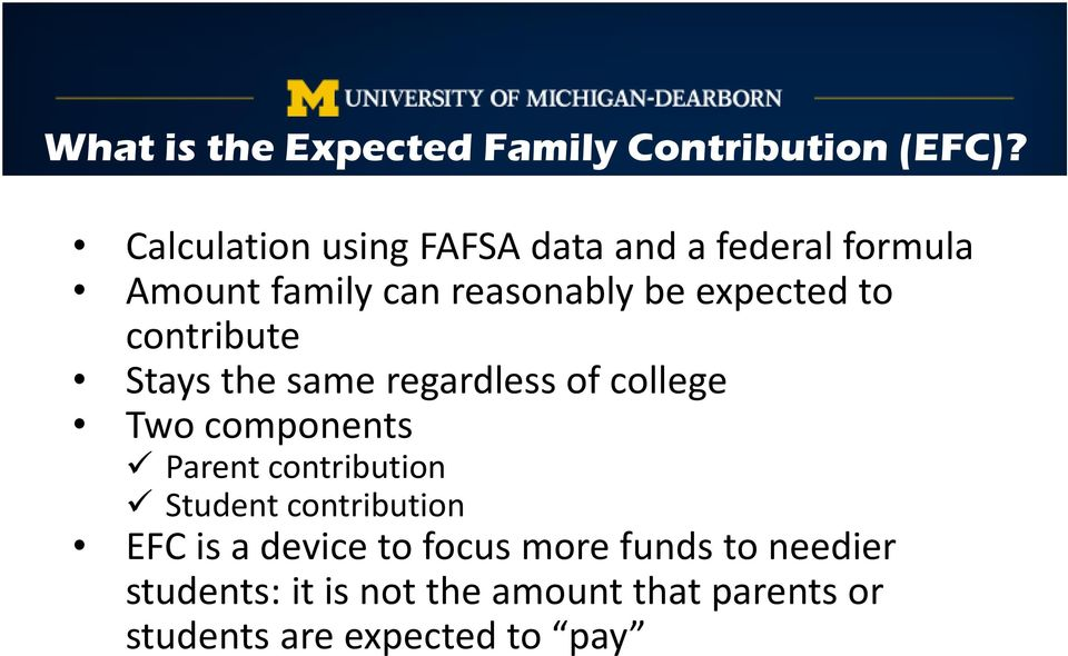 to contribute Stays the same regardless of college Two components Parent contribution