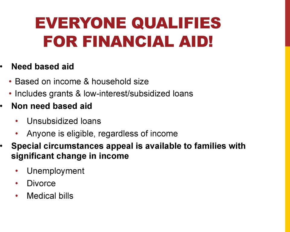 Non need based aid Unsubsidized loans Anyone is eligible, regardless of income
