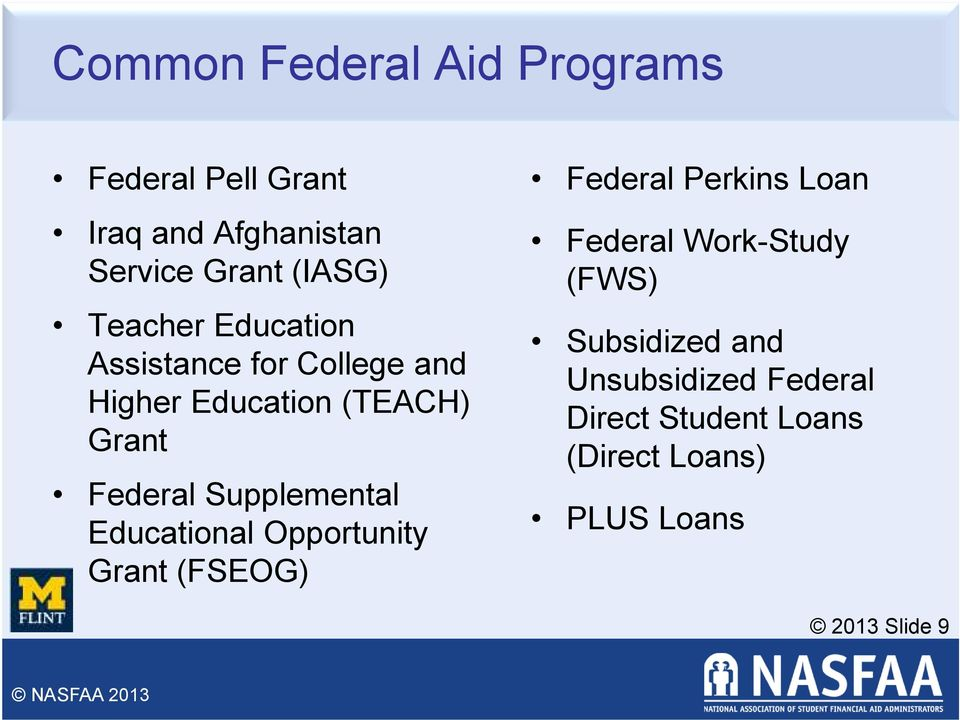 Supplemental Educational Opportunity Grant (FSEOG) Federal Perkins Loan Federal Work-Study