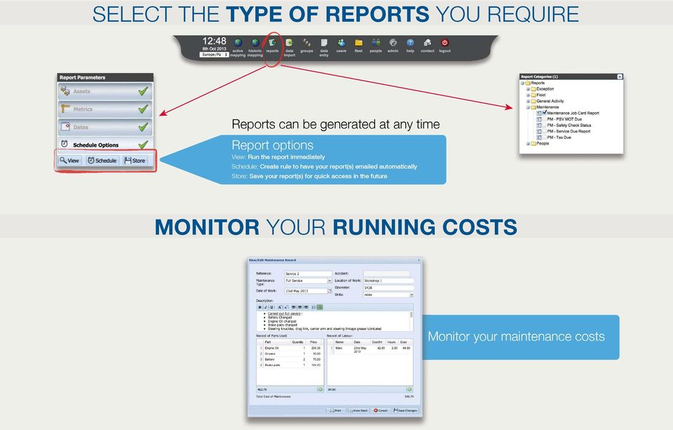 have your report(s) emailed automatically Store: Save your report(s) for
