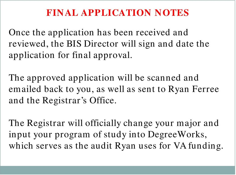 The approved application will be scanned and emailed back to you, as well as sent to Ryan Ferree and the