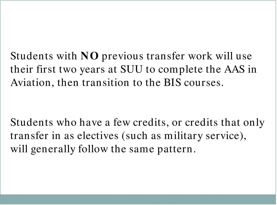 Students who have a few credits, or credits that only transfer in as