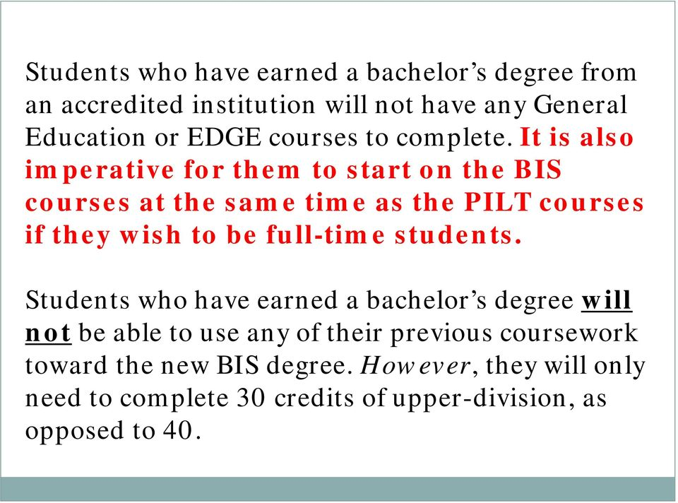It is also imperative for them to start on the BIS courses at the same time as the PILT courses if they wish to be
