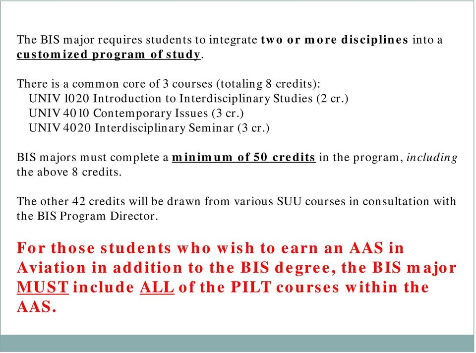 ) UNIV 4020 Interdisciplinary Seminar (3 cr.) BIS majors must complete a minimum of 50 credits in the program, including the above 8 credits.