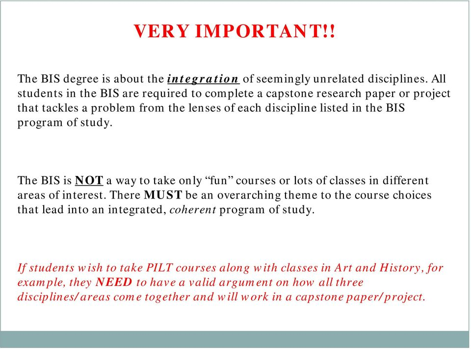 study. The BIS is NOT a way to take only fun courses or lots of classes in different areas of interest.