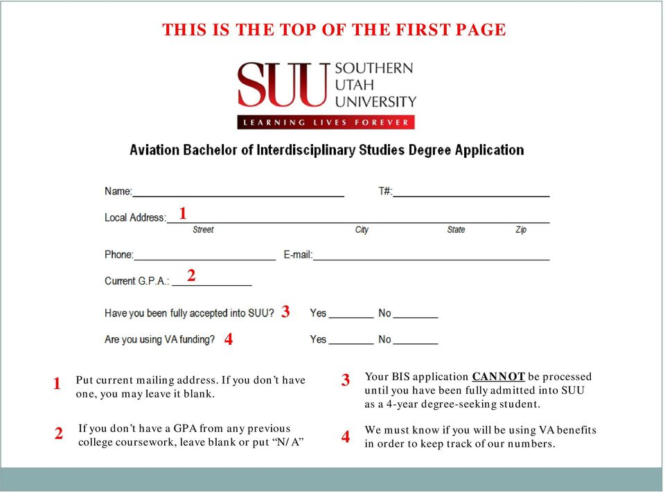 3 Your BIS application CANNOT be processed until you have been fully admitted into SUU as a 4-year