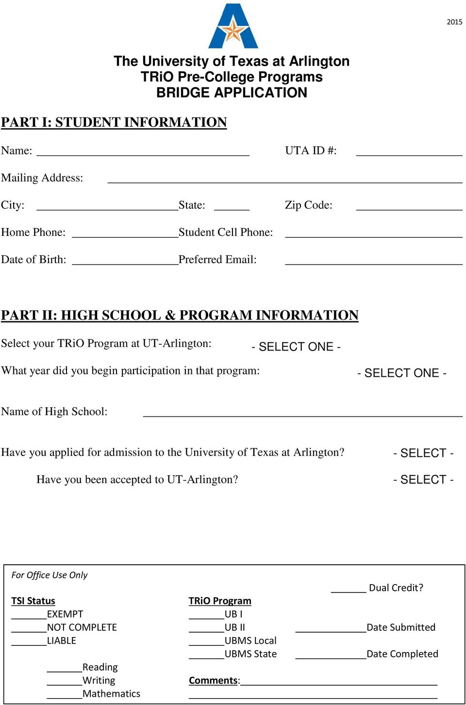 participation in that program: Name of High School: Have you applied for admission to the University of Texas at Arlington? Have you been accepted to UT-Arlington?