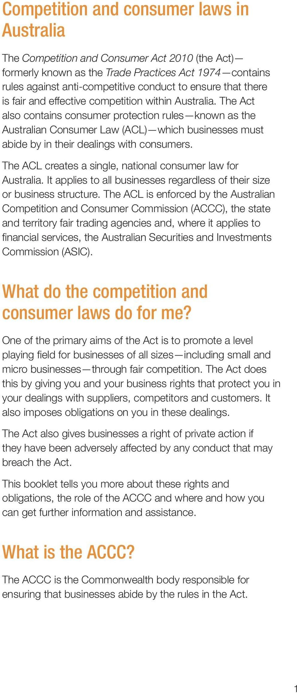 The Act also contains consumer protection rules known as the Australian Consumer Law (ACL) which businesses must abide by in their dealings with consumers.