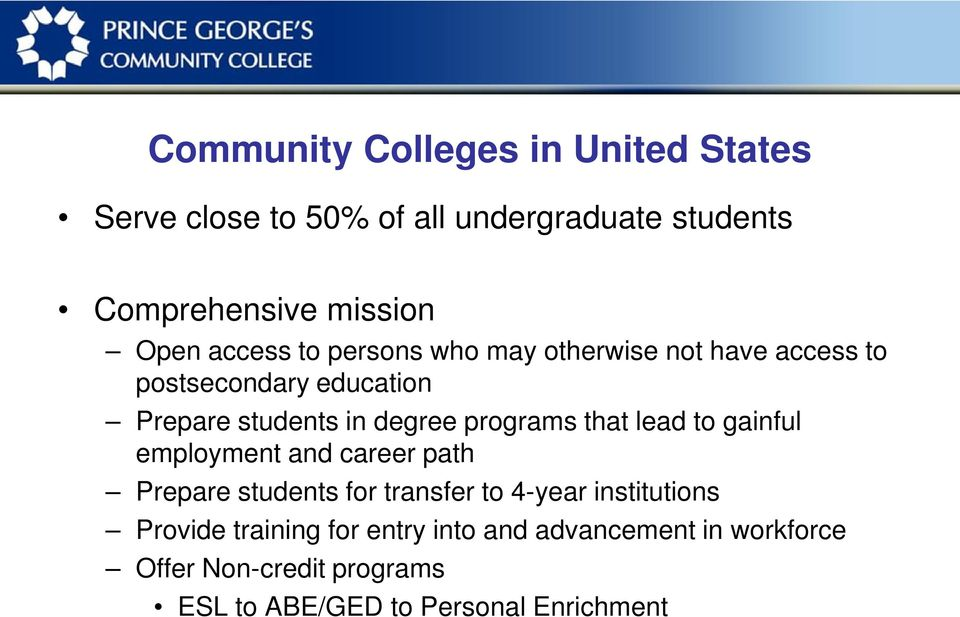 programs that lead to gainful employment and career path Prepare students for transfer to 4-year institutions