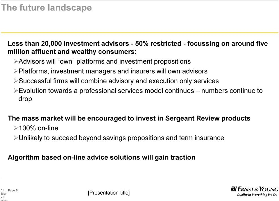 Evolution towards a professional services model continues numbers continue to drop The mass market will be encouraged to invest in Sergeant Review products 100%