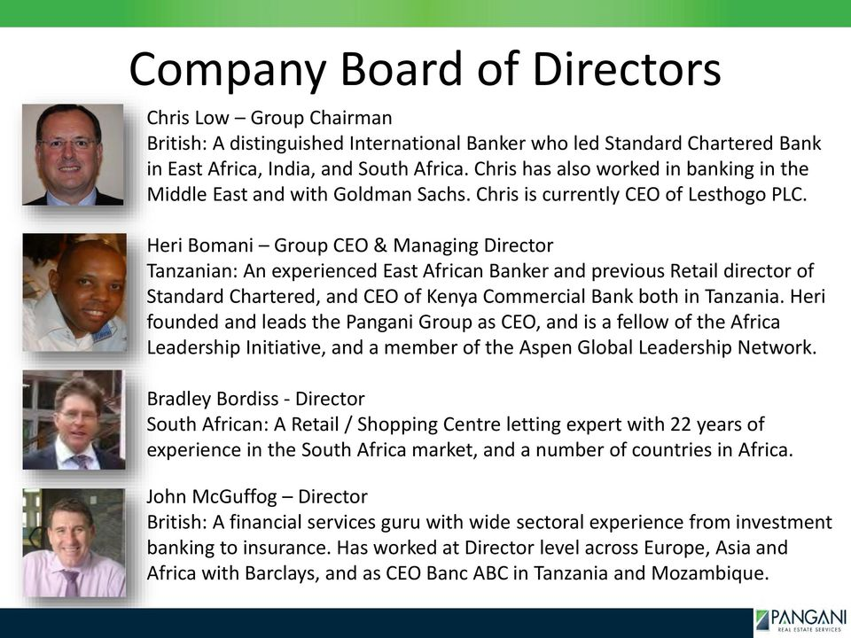 Heri Bomani Group CEO & Managing Director Tanzanian: An experienced East African Banker and previous Retail director of Standard Chartered, and CEO of Kenya Commercial Bank both in Tanzania.