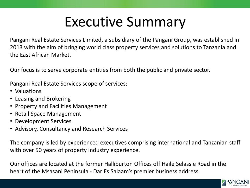 Pangani Real Estate Services scope of services: Valuations Leasing and Brokering Property and Facilities Management Retail Space Management Development Services Advisory, Consultancy and Research