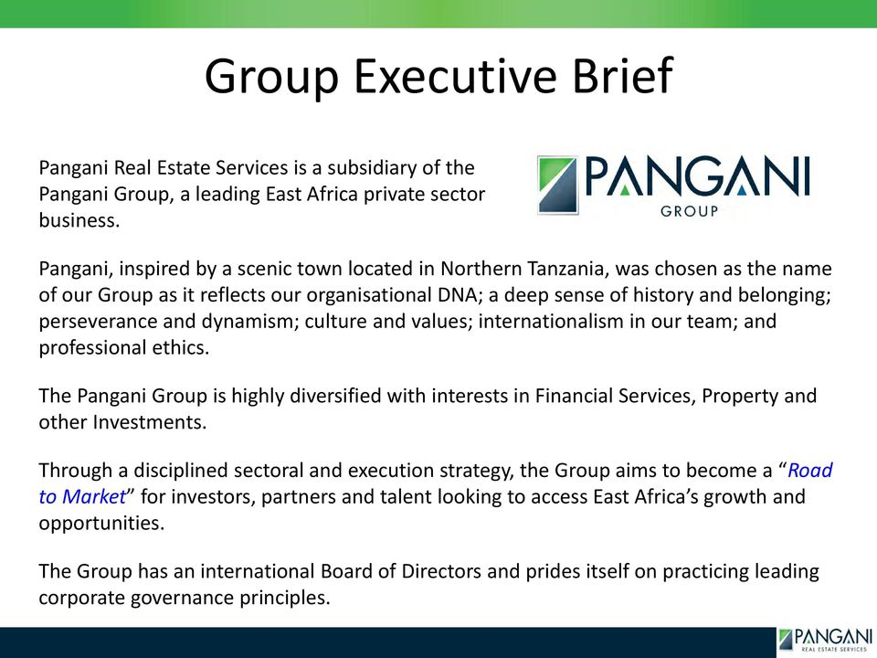 dynamism; culture and values; internationalism in our team; and professional ethics. The Pangani Group is highly diversified with interests in Financial Services, Property and other Investments.