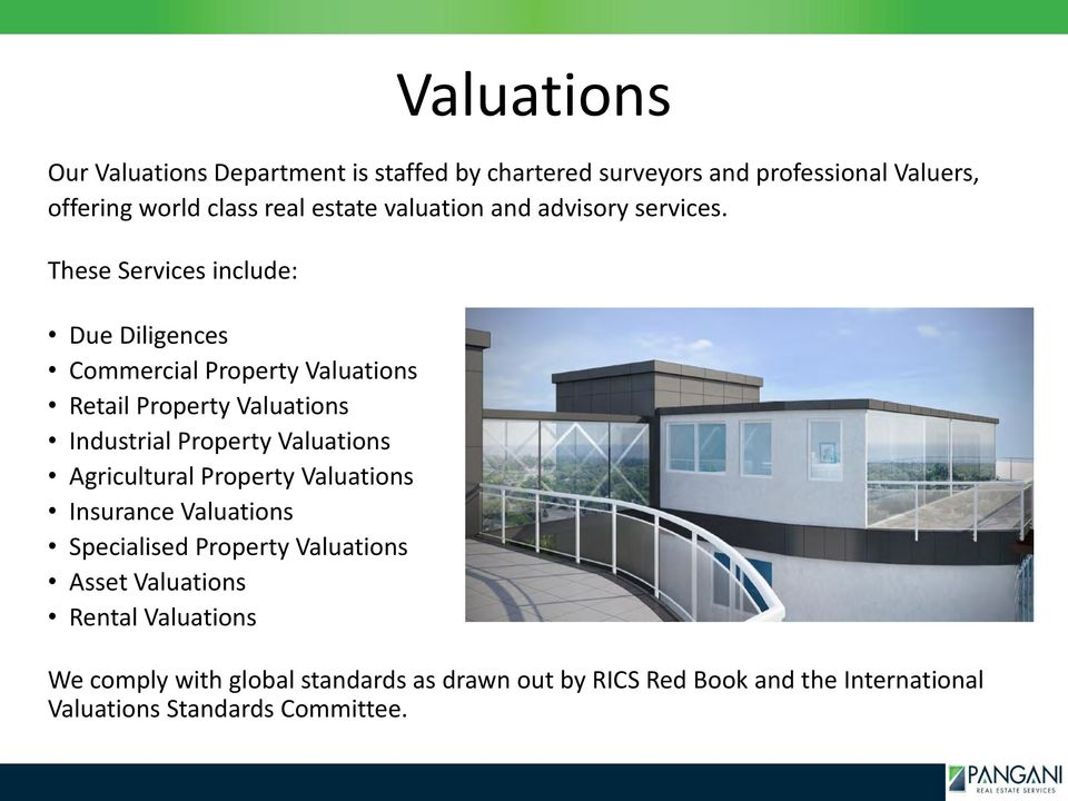 These Services include: Due Diligences Commercial Property Valuations Retail Property Valuations Industrial Property Valuations