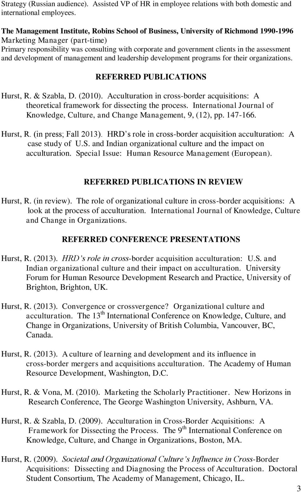 assessment and development of management and leadership development programs for their organizations. REFERRED PUBLICATIONS Hurst, R. & Szabla, D. (2010).