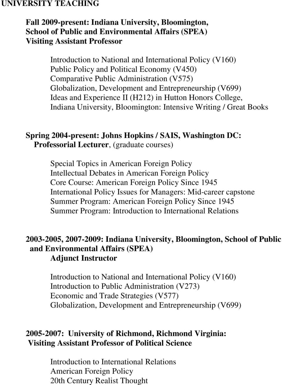 Bloomington: Intensive Writing / Great Books Spring 2004-present: Johns Hopkins / SAIS, Washington DC: Professorial Lecturer, (graduate courses) Special Topics in American Foreign Policy Core Course: