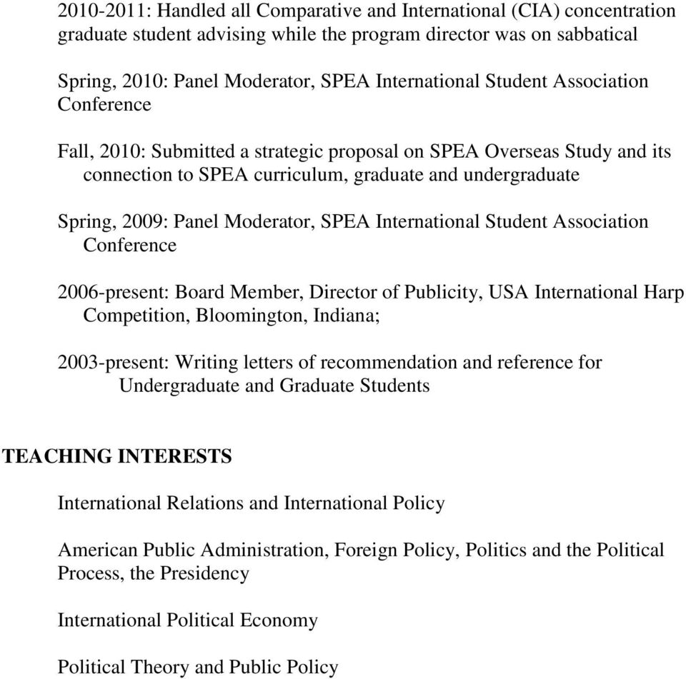 International Student Association Conference 2006-present: Board Member, Director of Publicity, USA International Harp Competition, Bloomington, Indiana; 2003-present: Writing letters of