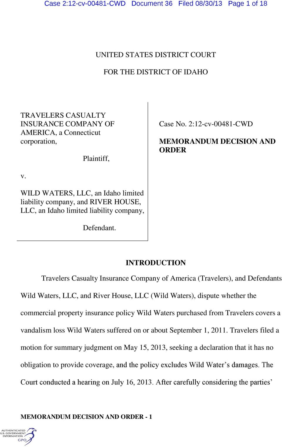 INTRODUCTION Travelers Casualty Insurance Company of America (Travelers), and Defendants Wild Waters, LLC, and River House, LLC (Wild Waters), dispute whether the commercial property insurance policy