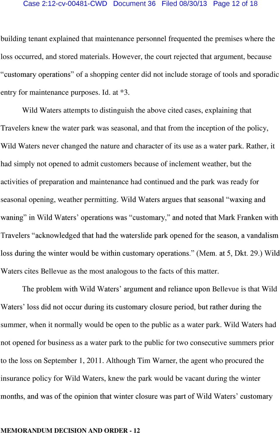 Wild Waters attempts to distinguish the above cited cases, explaining that Travelers knew the water park was seasonal, and that from the inception of the policy, Wild Waters never changed the nature