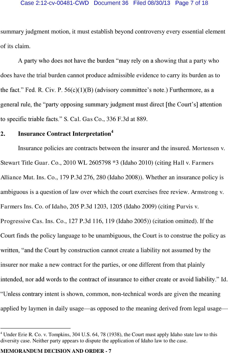 56(c)(1)(B) (advisory committee s note.) Furthermore, as a general rule, the party opposing summary judgment must direct [the Court s] attention to specific triable facts. S. Cal. Gas Co., 336 F.