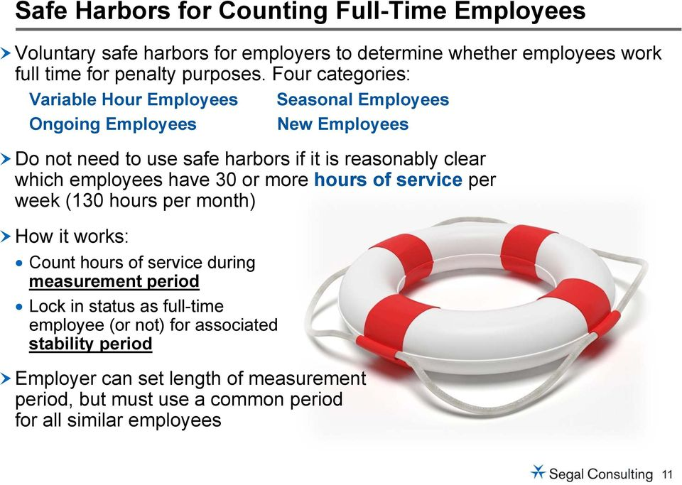 employees have 30 or more hours of service per week (130 hours per month) How it works: Count hours of service during measurement period Lock in status as