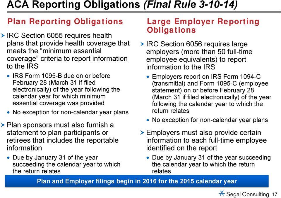 No exception for non-calendar year plans Plan sponsors must also furnish a statement to plan participants or retirees that includes the reportable information Due by January 31 of the year succeeding