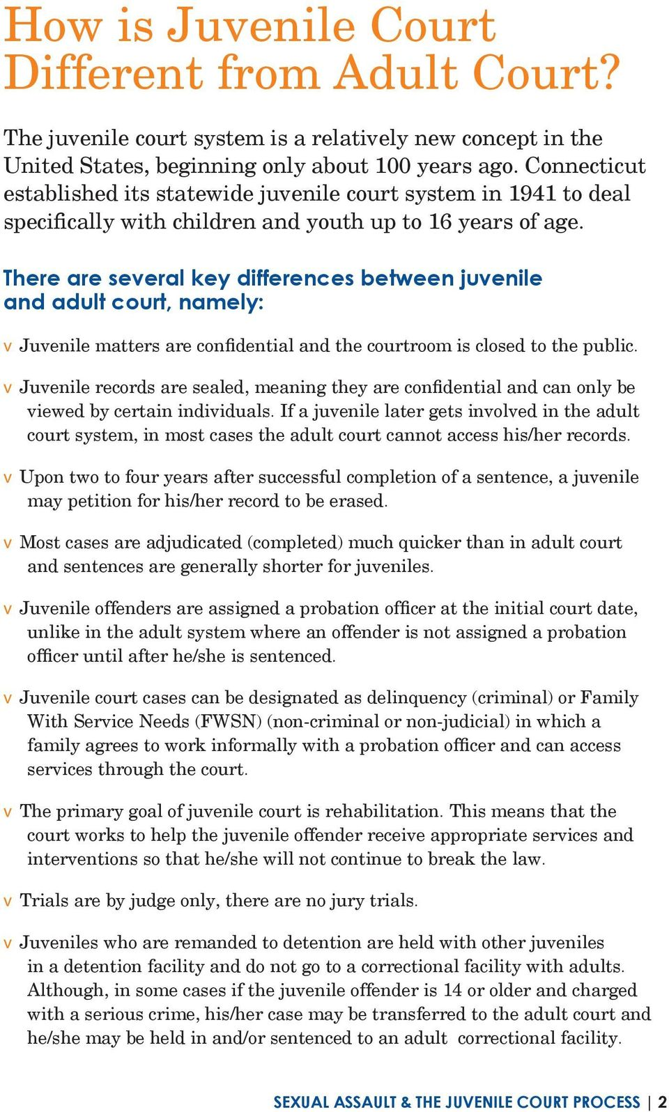 There are several key differences between juvenile and adult court, namely: v Juvenile matters are confidential and the courtroom is closed to the public.
