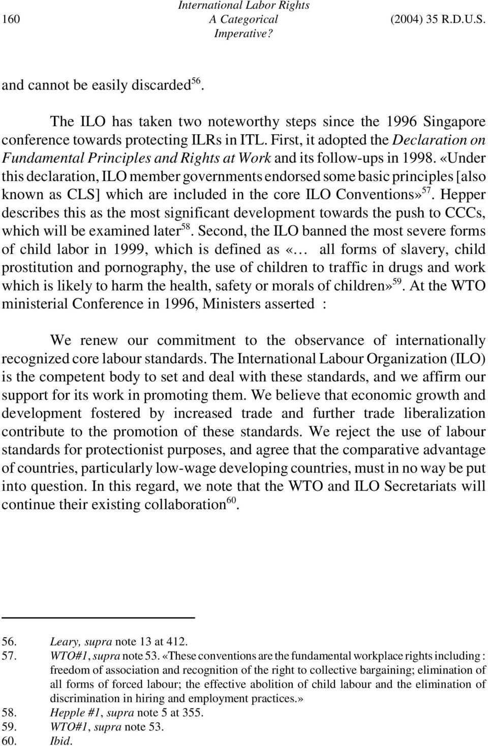 «Under this declaration, ILO member governments endorsed some basic principles [also known as CLS] which are included in the core ILO Conventions» 57.