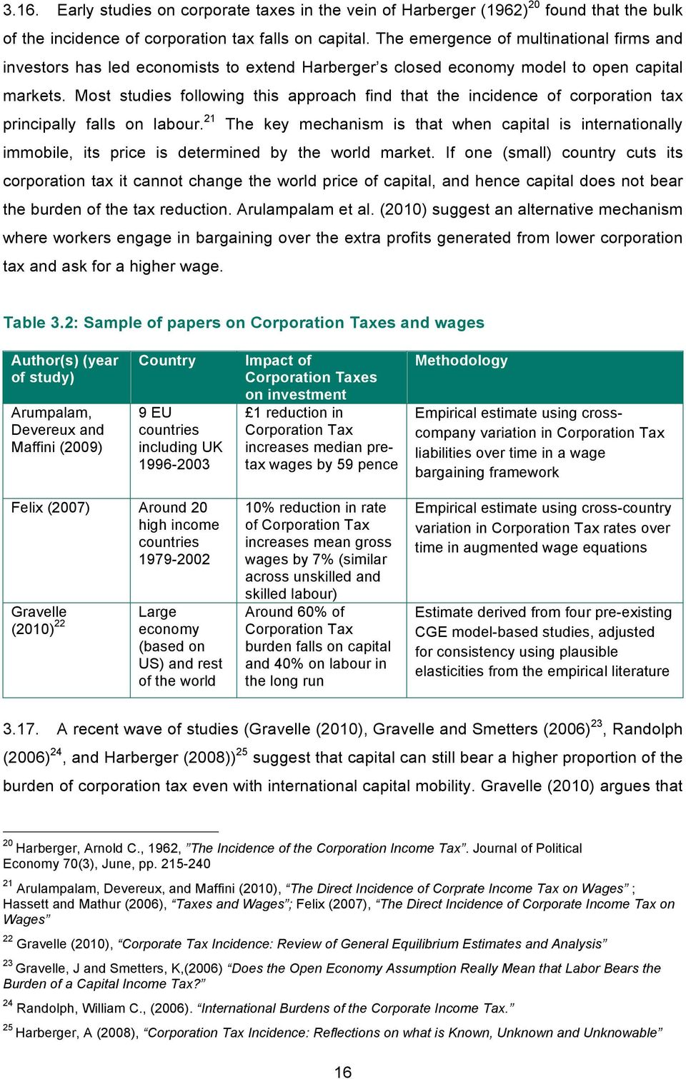 Most studies following this approach find that the incidence of corporation tax principally falls on labour.