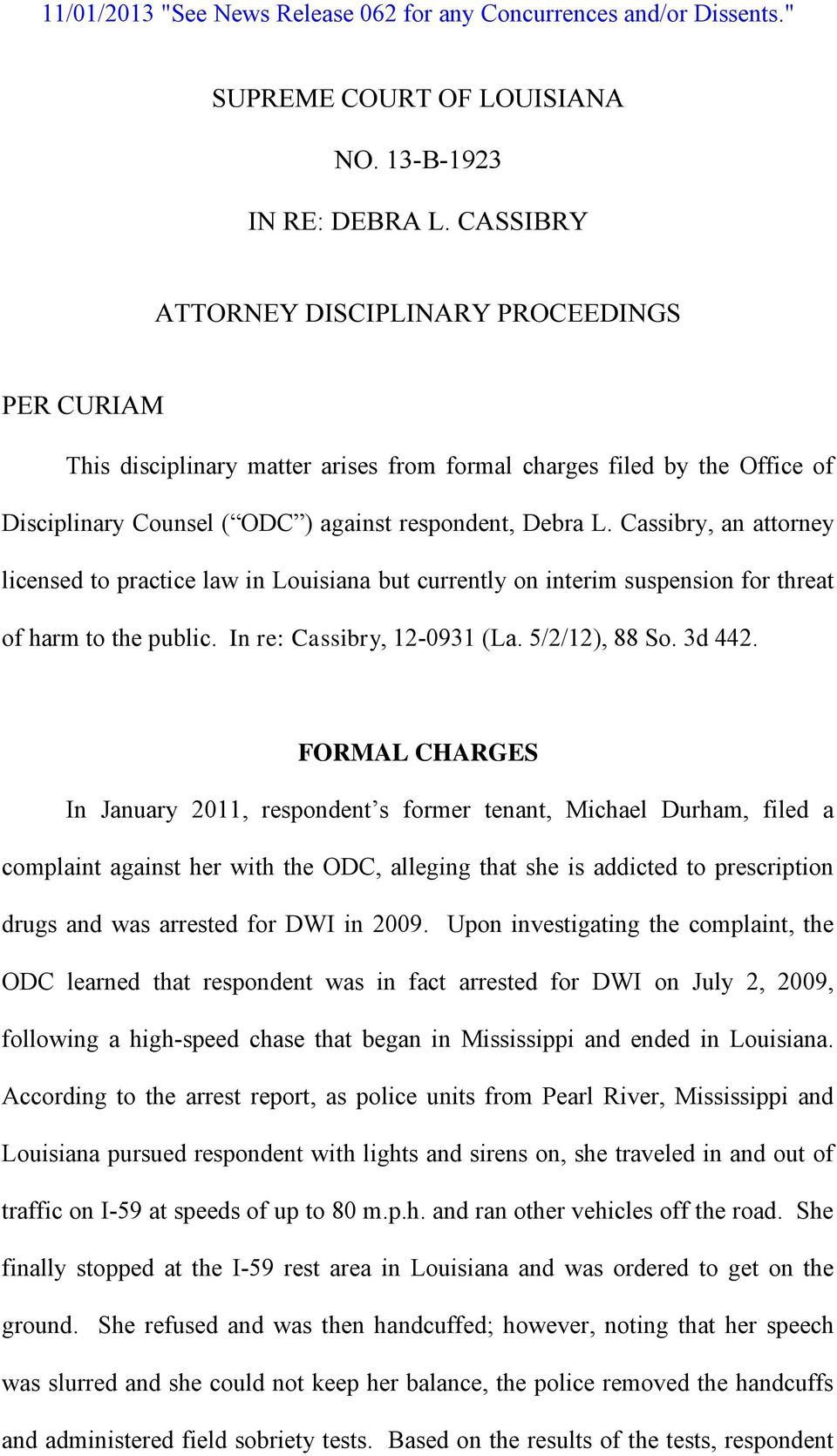 Cassibry, an attorney licensed to practice law in Louisiana but currently on interim suspension for threat of harm to the public. In re: Cassibry, 12-0931 (La. 5/2/12), 88 So. 3d 442.