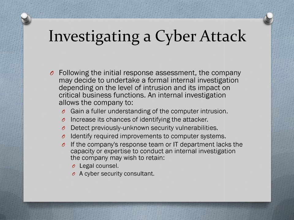 Increase its chances of identifying the attacker. Detect previously-unknown security vulnerabilities. Identify required improvements to computer systems.