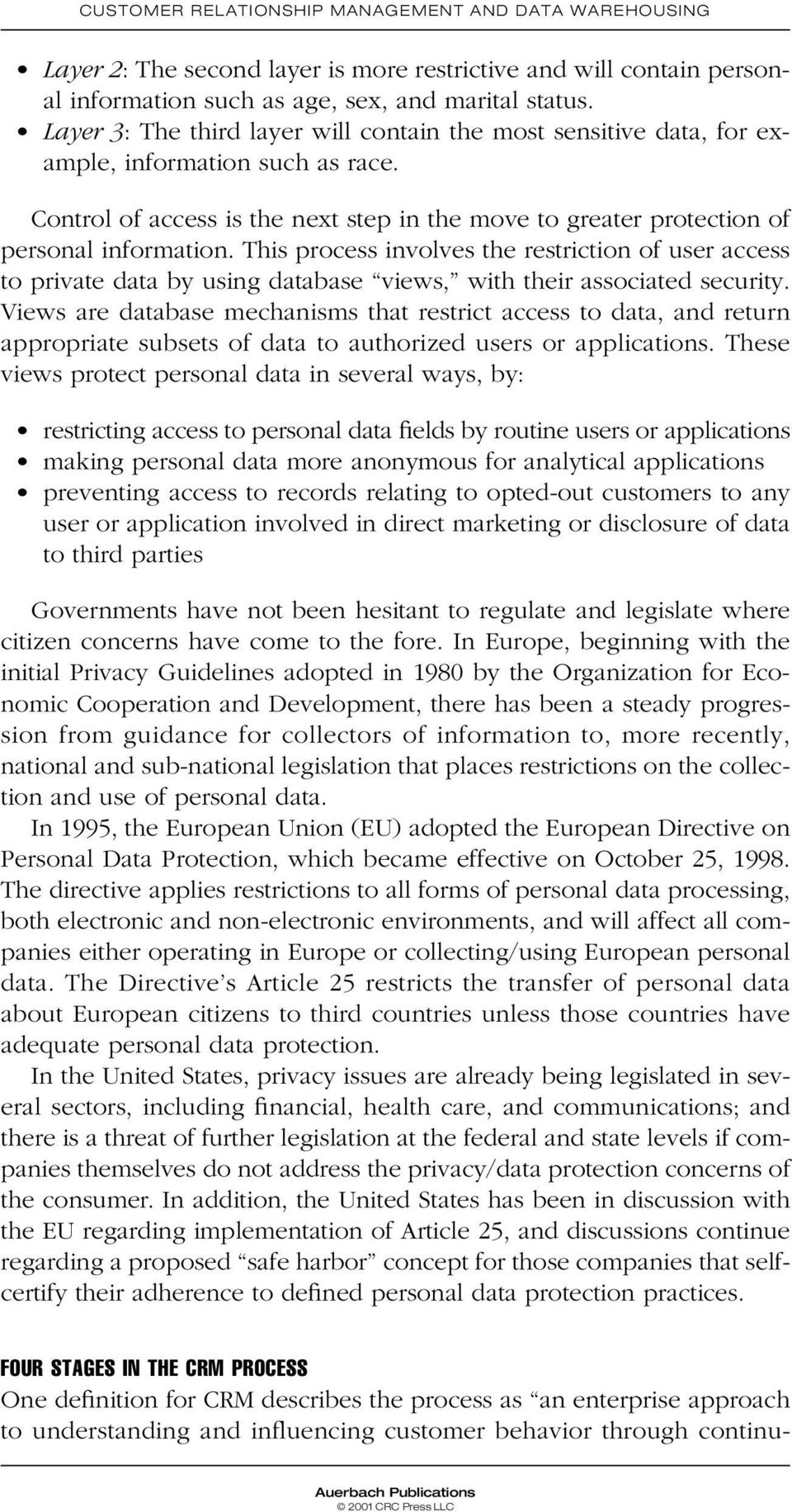 This process involves the restriction of user access to private data by using database views, with their associated security.